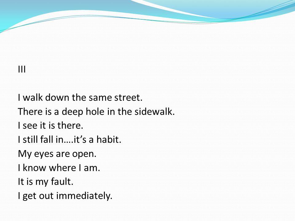 III I walk down the same street.There is a deep hole in the sidewalk.