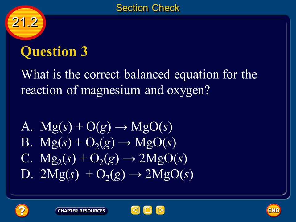 21.2 Section Check Answer The answer is C. Balancing an equation does not change what happens in the reaction.