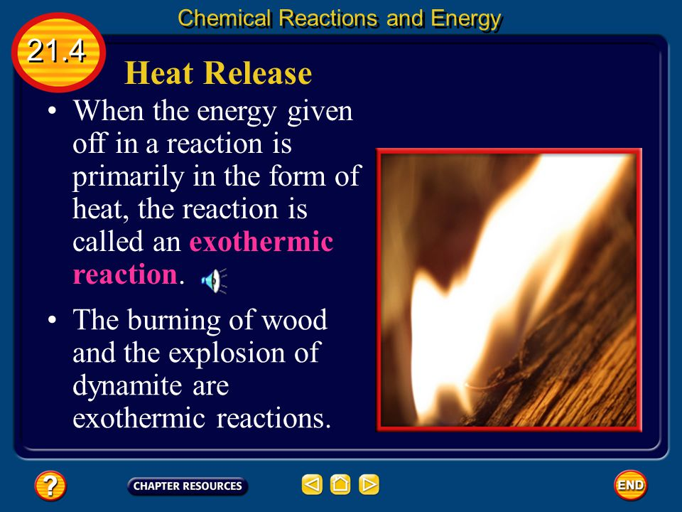 More Energy Out As a result, some form of energy, such as light or heat is given off by the reaction. 21.4 Chemical Reactions and Energy The familiar