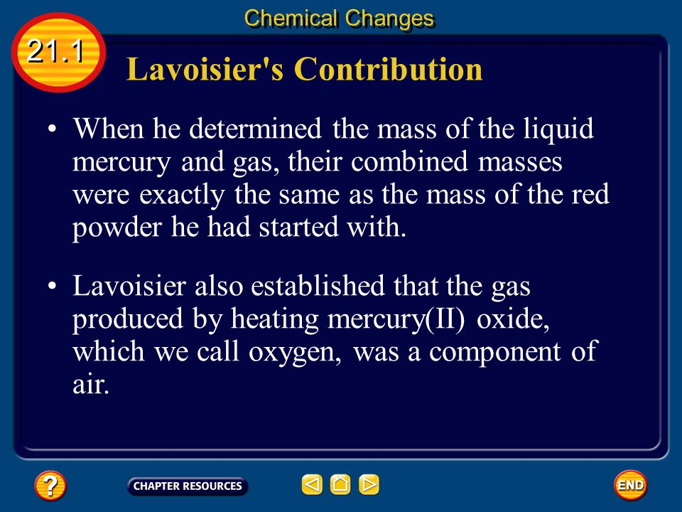 When he determined the mass of the liquid mercury and gas, their combined masses were exactly the same as the mass of the red powder he had started with.