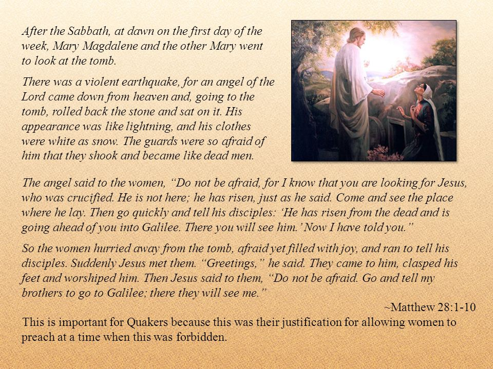 After the Sabbath, at dawn on the first day of the week, Mary Magdalene and the other Mary went to look at the tomb. There was a violent earthquake, f
