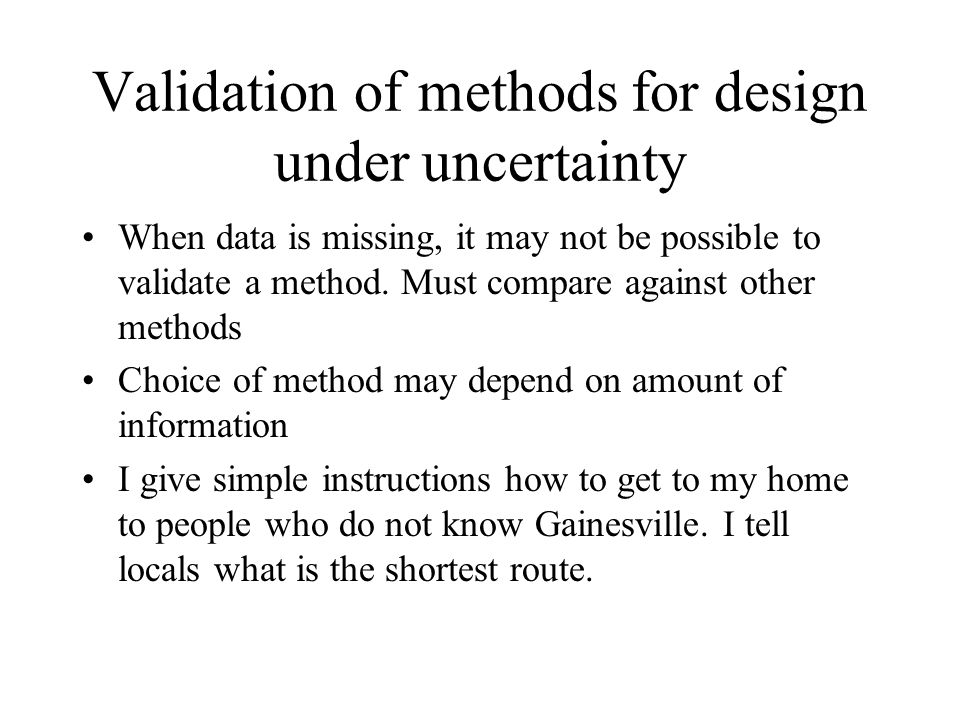Validation of methods for design under uncertainty When data is missing, it may not be possible to validate a method.