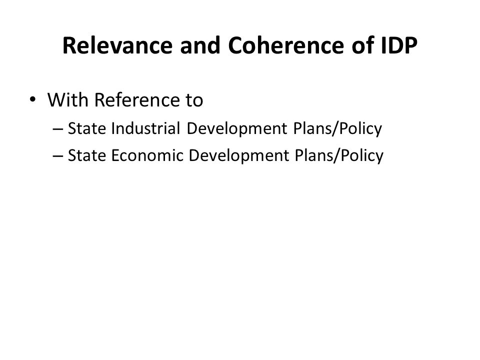 Relevance and Coherence of IDP With Reference to – State Industrial Development Plans/Policy – State Economic Development Plans/Policy