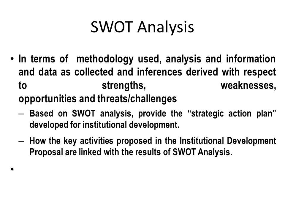 SWOT Analysis In terms of methodology used, analysis and information and data as collected and inferences derived with respect to strengths, weaknesse