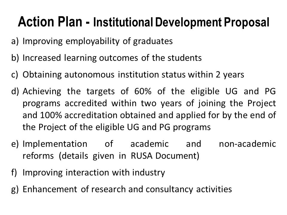 Action Plan - Institutional Development Proposal a)Improving employability of graduates b)Increased learning outcomes of the students c)Obtaining auto