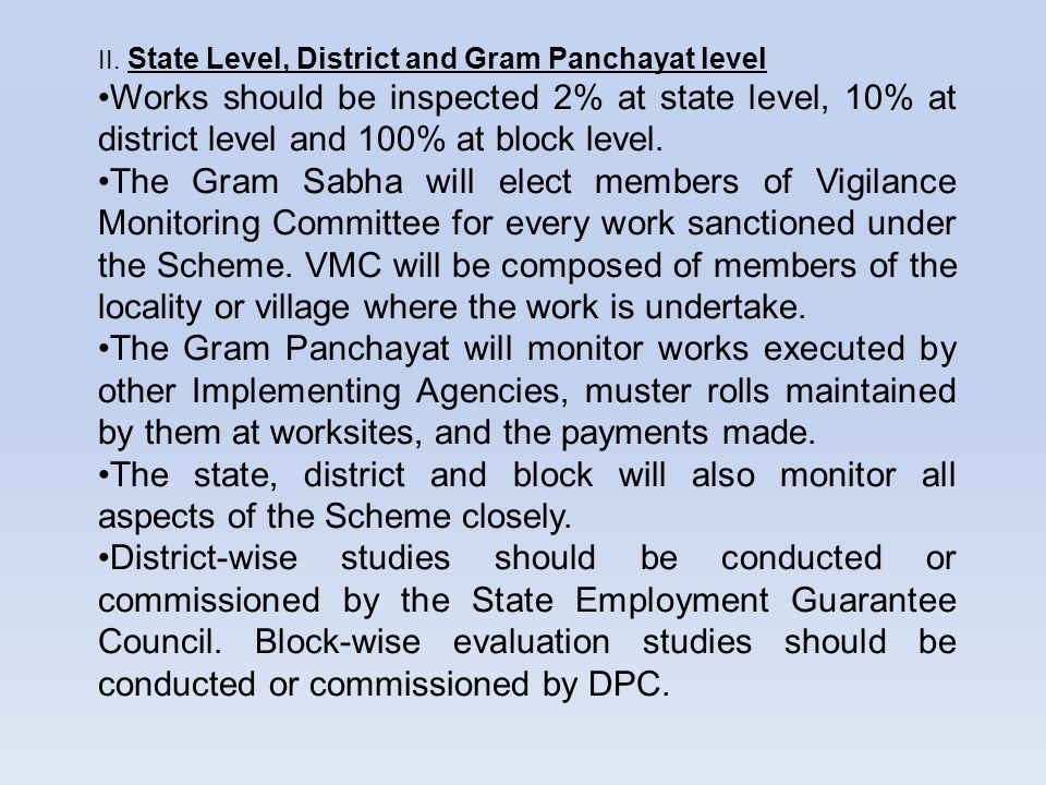 II. State Level, District and Gram Panchayat level Works should be inspected 2% at state level, 10% at district level and 100% at block level. The Gra