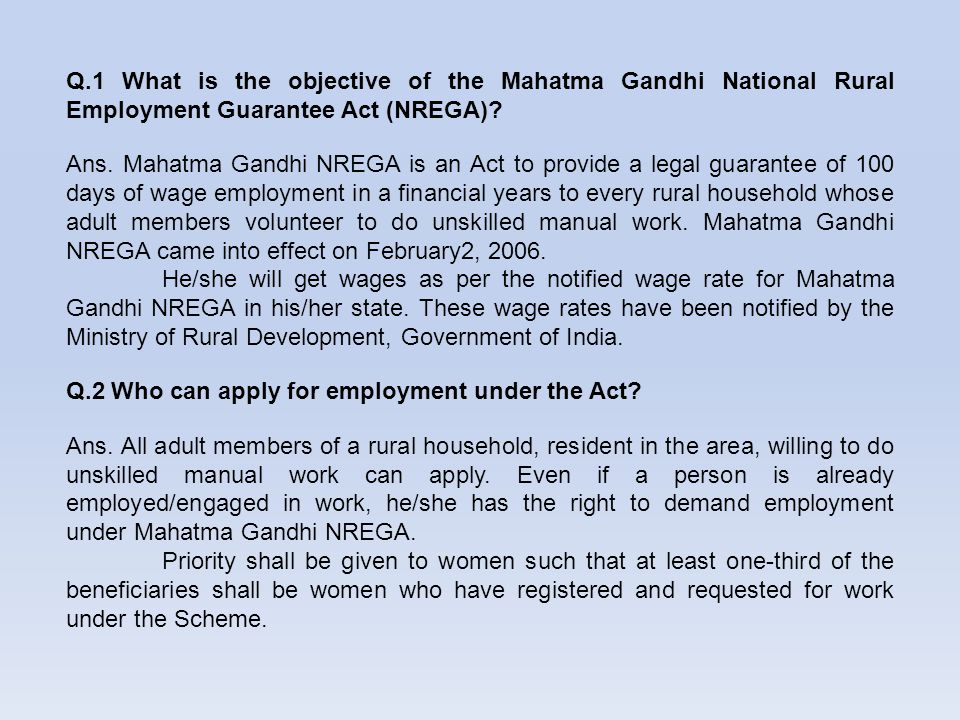 Q.1 What is the objective of the Mahatma Gandhi National Rural Employment Guarantee Act (NREGA)? Ans. Mahatma Gandhi NREGA is an Act to provide a lega