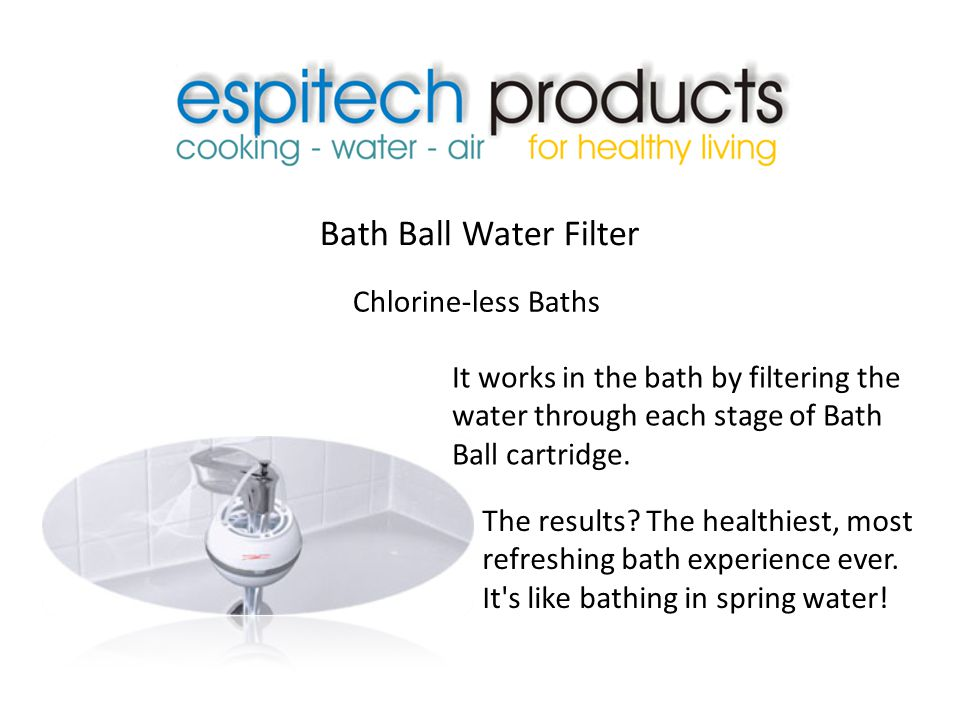 Bath Ball Water Filter Chlorine-less Baths It works in the bath by filtering the water through each stage of Bath Ball cartridge.