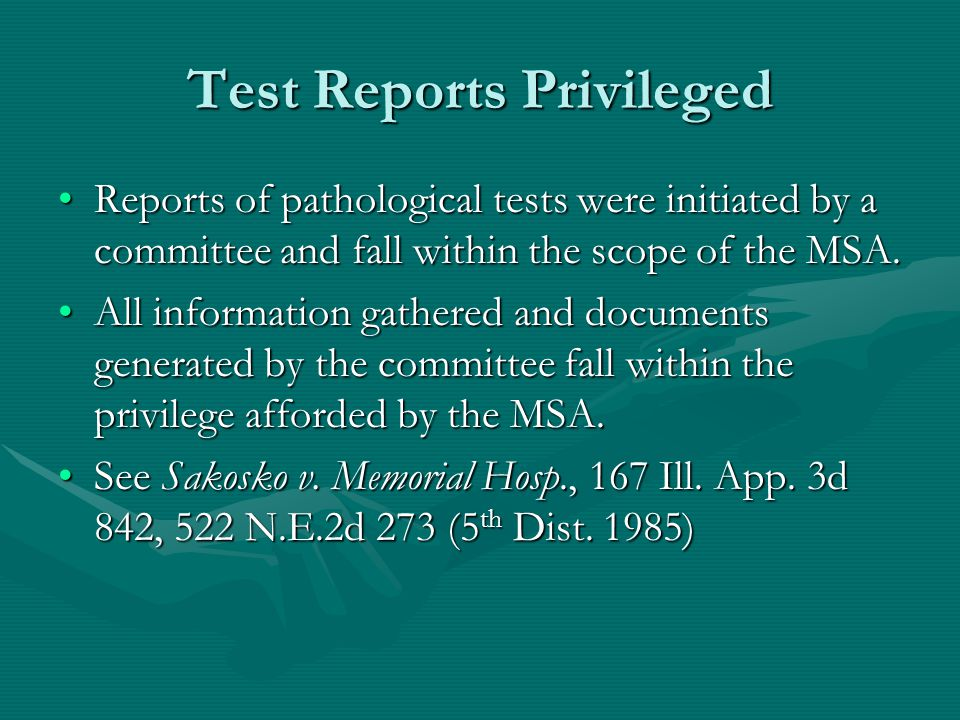 Test Reports Privileged Reports of pathological tests were initiated by a committee and fall within the scope of the MSA.Reports of pathological tests were initiated by a committee and fall within the scope of the MSA.