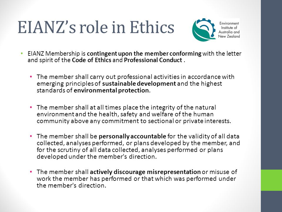 EIANZ Membership is contingent upon the member conforming with the letter and spirit of the Code of Ethics and Professional Conduct.