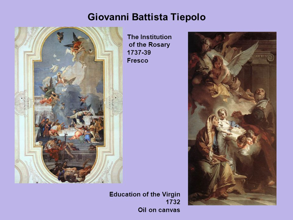 Giovanni Battista Tiepolo Education of the Virgin 1732 Oil on canvas The Institution of the Rosary 1737-39 Fresco
