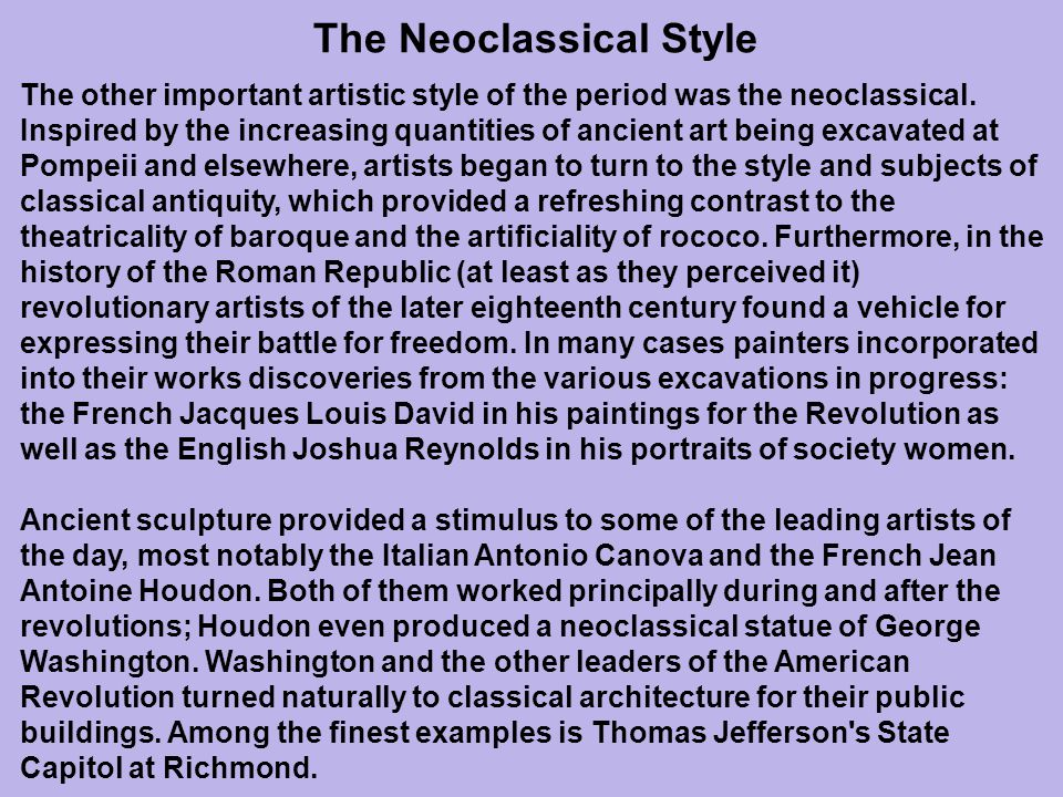 The other important artistic style of the period was the neoclassical. Inspired by the increasing quantities of ancient art being excavated at Pompeii