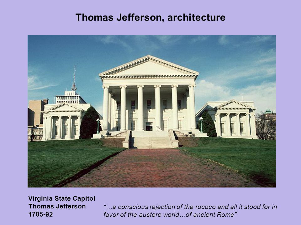 """Thomas Jefferson, architecture Virginia State Capitol Thomas Jefferson 1785-92 """"…a conscious rejection of the rococo and all it stood for in favor of"""