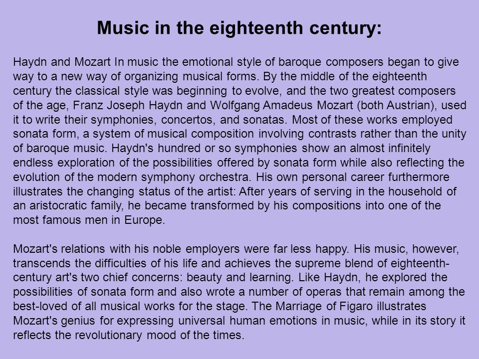 Haydn and Mozart In music the emotional style of baroque composers began to give way to a new way of organizing musical forms. By the middle of the ei