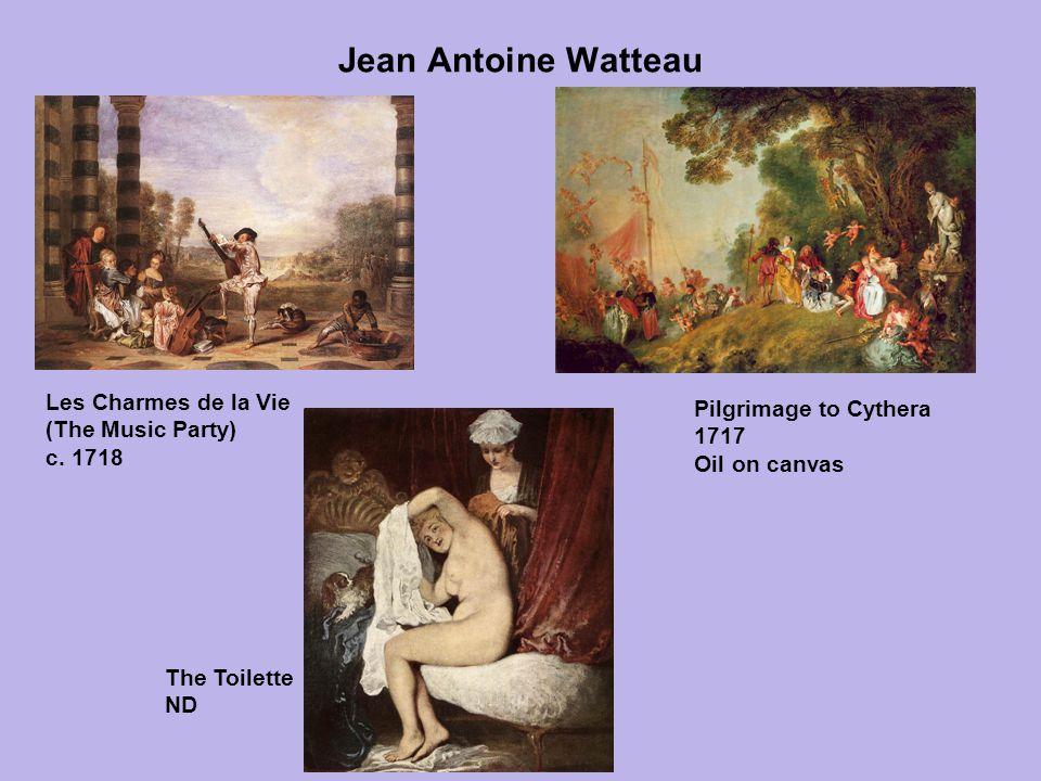 Jean Antoine Watteau Les Charmes de la Vie (The Music Party) c. 1718 The Toilette ND Pilgrimage to Cythera 1717 Oil on canvas