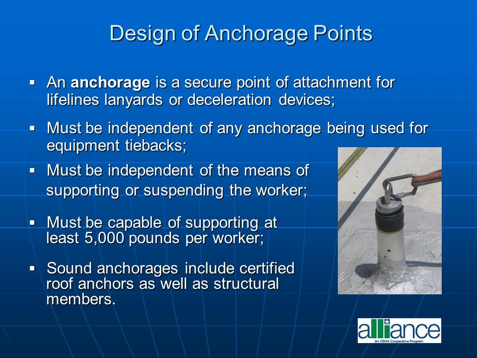 Design of Anchorage Points Design of Anchorage Points  An anchorage is a secure point of attachment for lifelines lanyards or deceleration devices; 