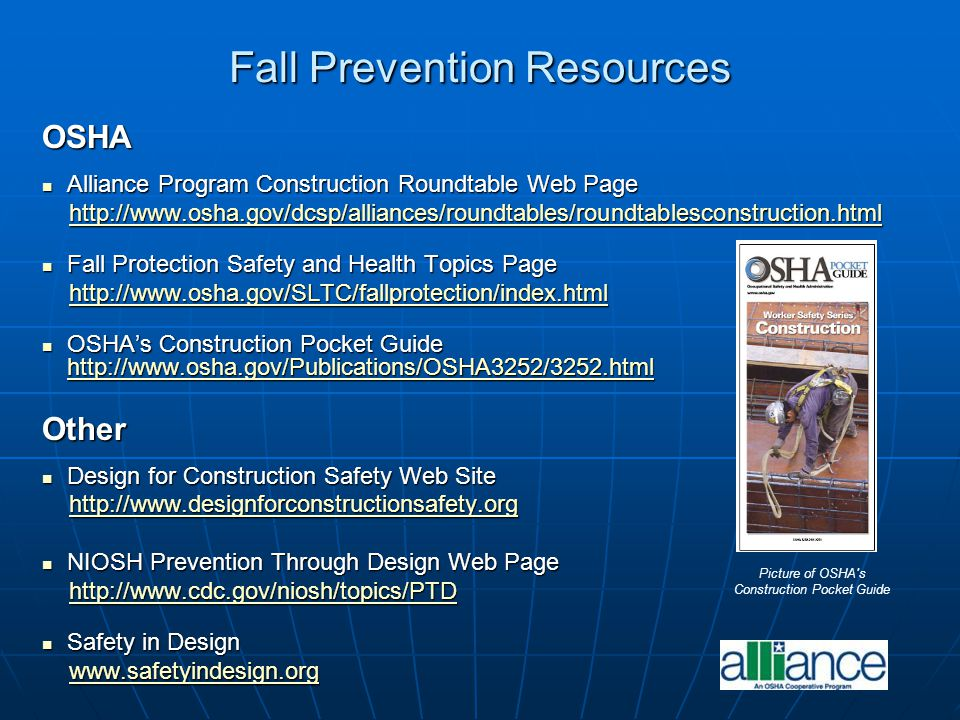 Fall Prevention Resources OSHA Alliance Program Construction Roundtable Web Page Alliance Program Construction Roundtable Web Page http://www.osha.gov