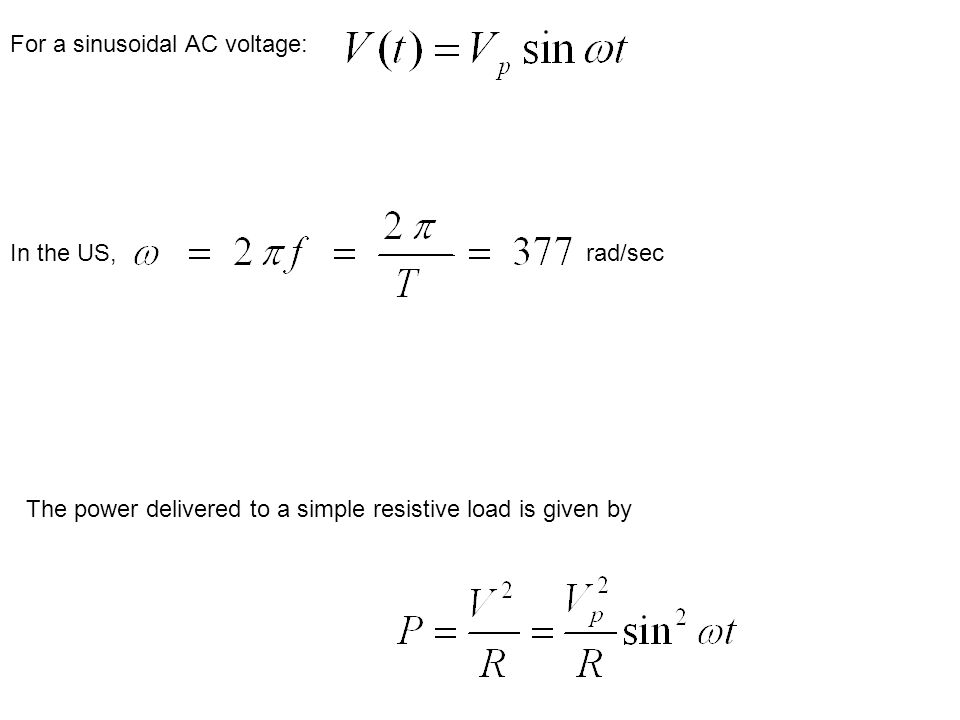 For a sinusoidal AC voltage: In the US,rad/sec The power delivered to a simple resistive load is given by