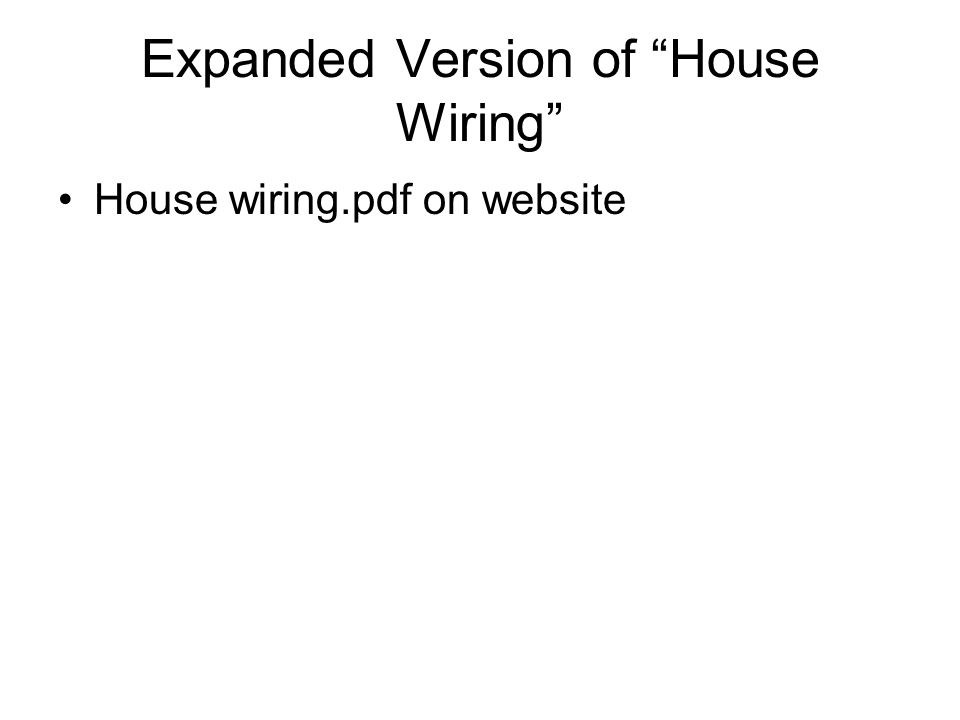 "Expanded Version of ""House Wiring"" House wiring.pdf on website"