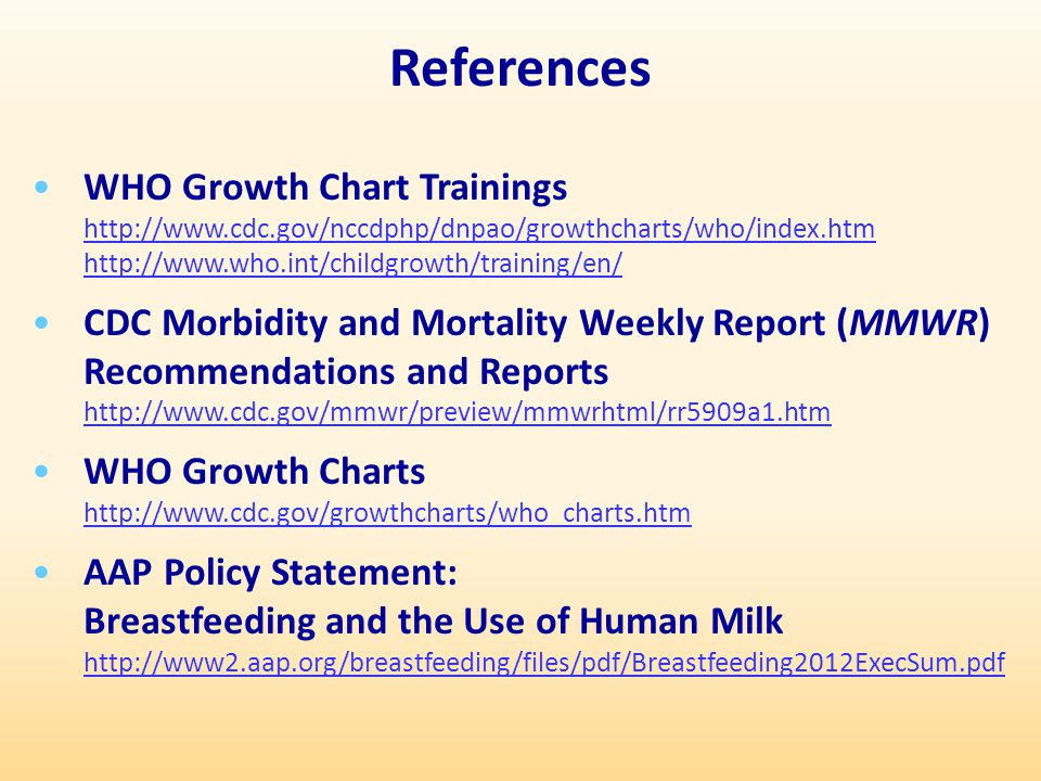 References WHO Growth Chart Trainings http://www.cdc.gov/nccdphp/dnpao/growthcharts/who/index.htm http://www.who.int/childgrowth/training/en/ CDC Morb