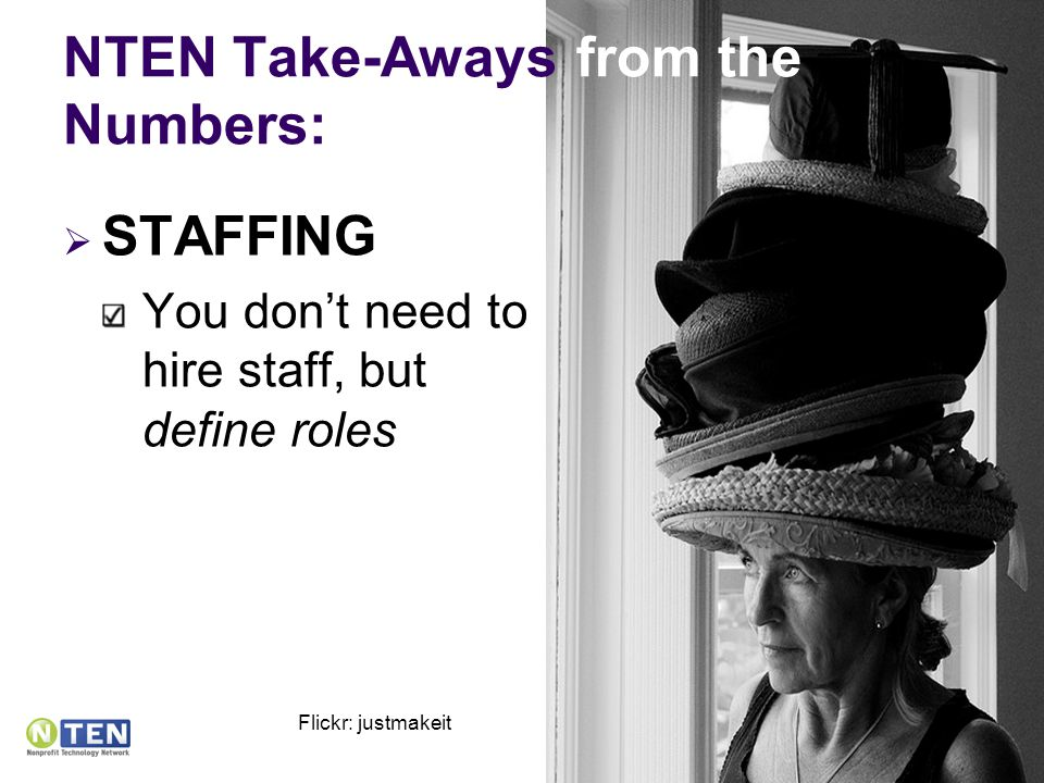 NTEN Take-Aways from the Numbers:  STAFFING You don't need to hire staff, but define roles Flickr: justmakeit