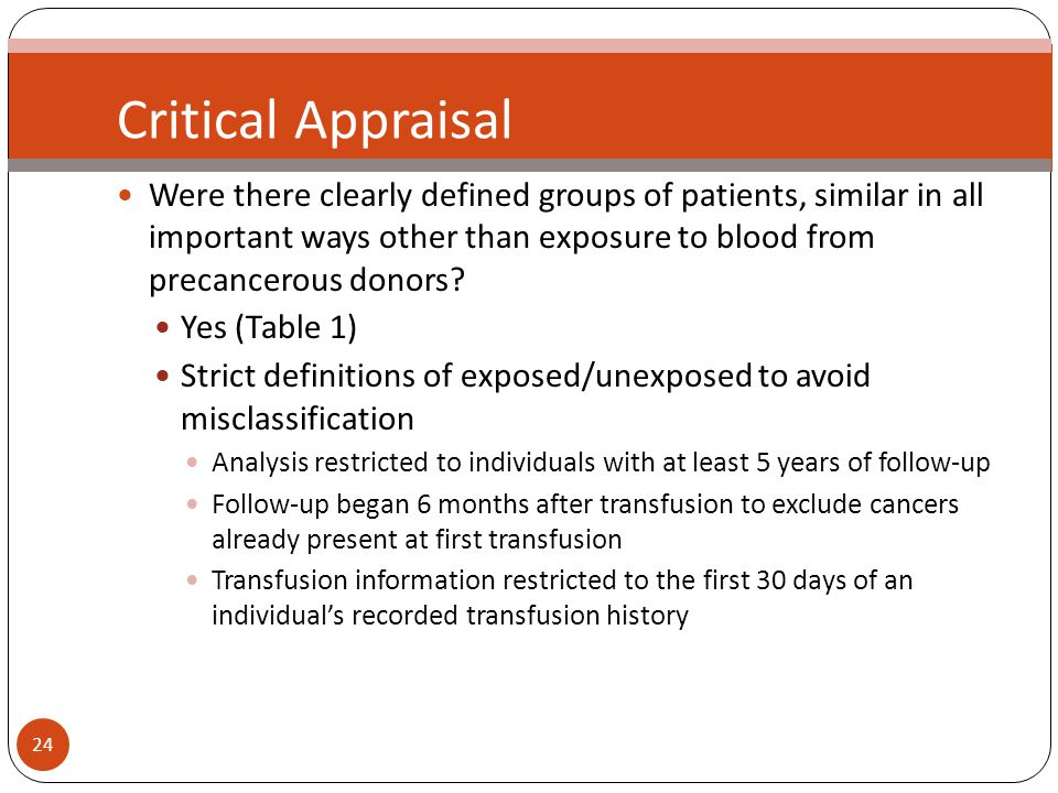 24 Critical Appraisal Were there clearly defined groups of patients, similar in all important ways other than exposure to blood from precancerous donors.