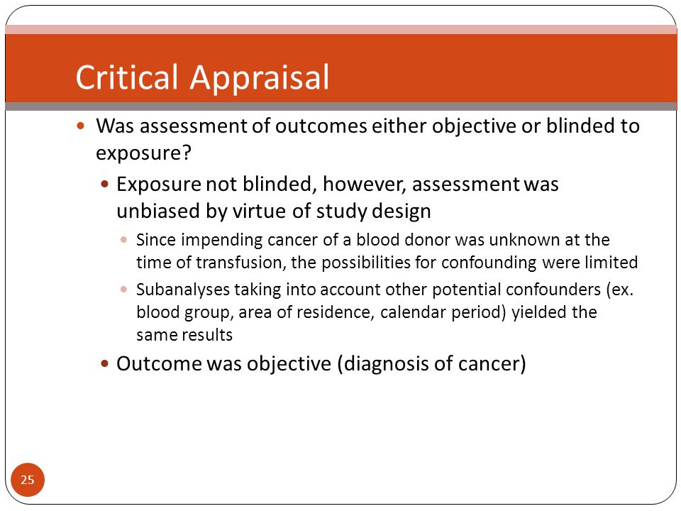 25 Critical Appraisal Was assessment of outcomes either objective or blinded to exposure.