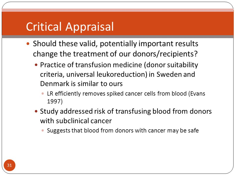 31 Critical Appraisal Should these valid, potentially important results change the treatment of our donors/recipients.