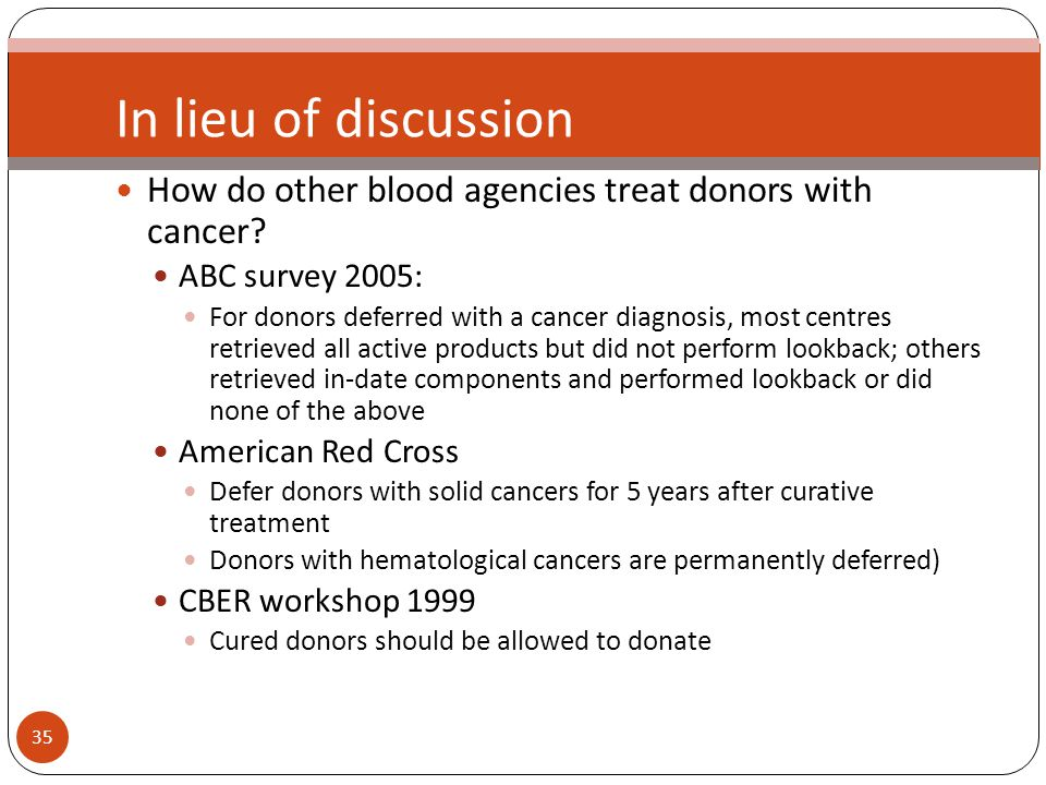 35 In lieu of discussion How do other blood agencies treat donors with cancer.