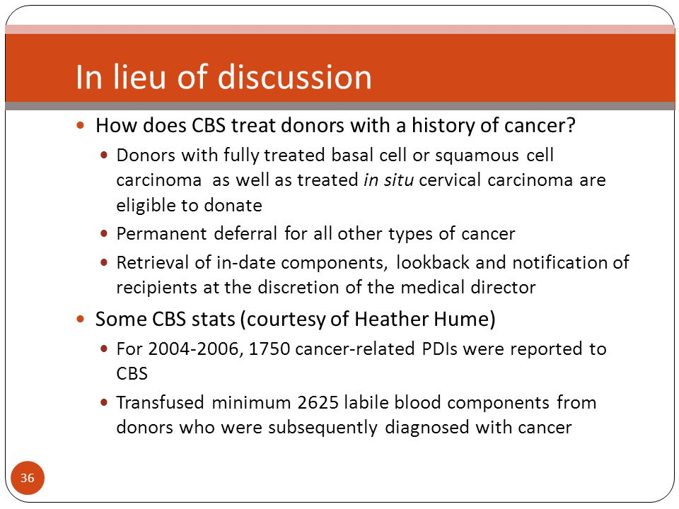 36 In lieu of discussion How does CBS treat donors with a history of cancer.