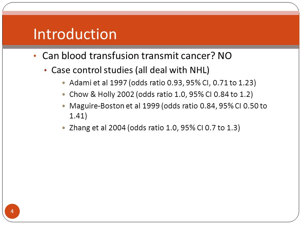 5 Introduction Can blood transfusion transmit cancer.