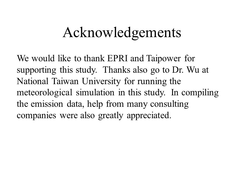 Acknowledgements We would like to thank EPRI and Taipower for supporting this study.