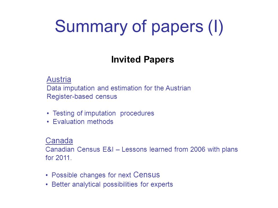 Summary of papers (I) Invited Papers Canada Canadian Census E&I – Lessons learned from 2006 with plans for 2011.