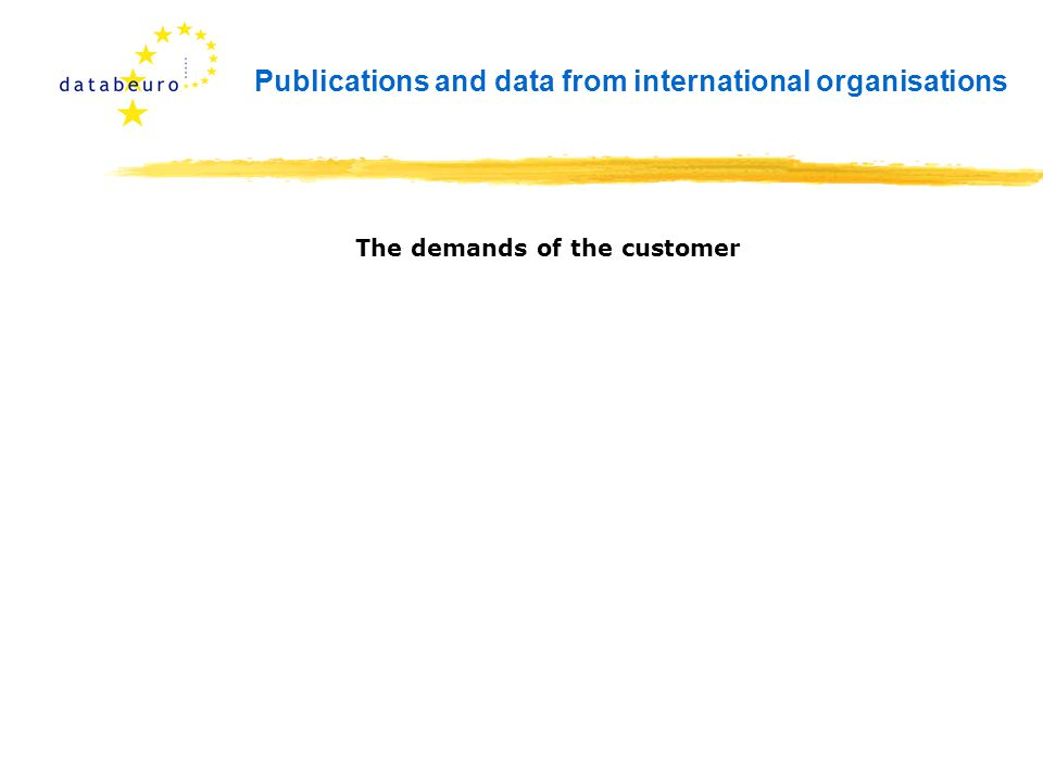 Publications and data from international organisations The demands of the customer