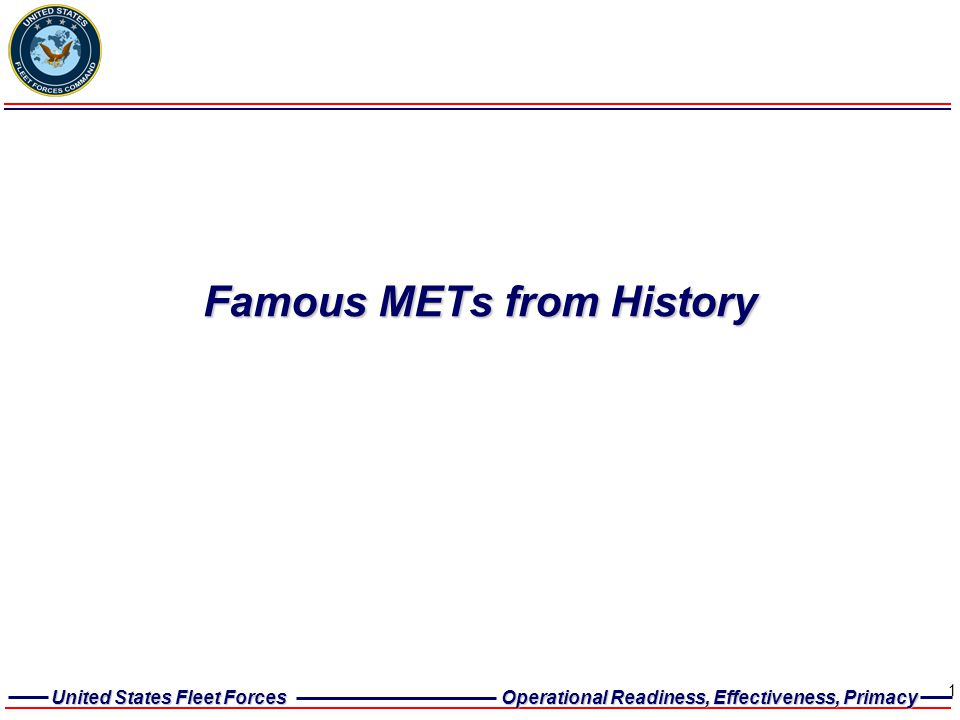 United States Fleet Forces Operational Readiness, Effectiveness, Primacy 1 Famous METs from History