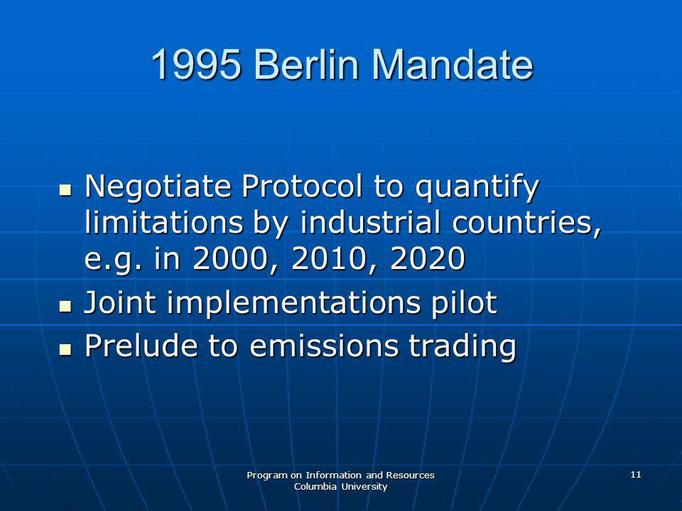 Program on Information and Resources Columbia University 11 1995 Berlin Mandate Negotiate Protocol to quantify limitations by industrial countries, e.g.