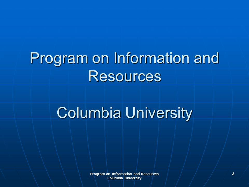 Program on Information and Resources Columbia University 2