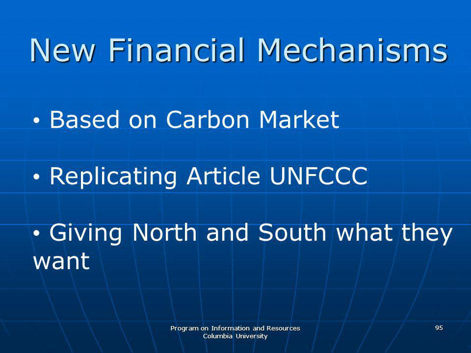 Program on Information and Resources Columbia University 95 New Financial Mechanisms Based on Carbon Market Replicating Article UNFCCC Giving North and South what they want