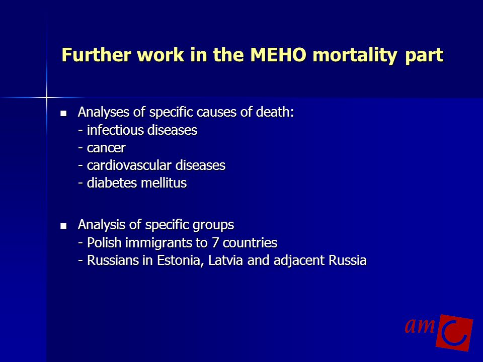 Further work in the MEHO mortality part Analyses of specific causes of death: - infectious diseases - cancer - cardiovascular diseases - diabetes mell
