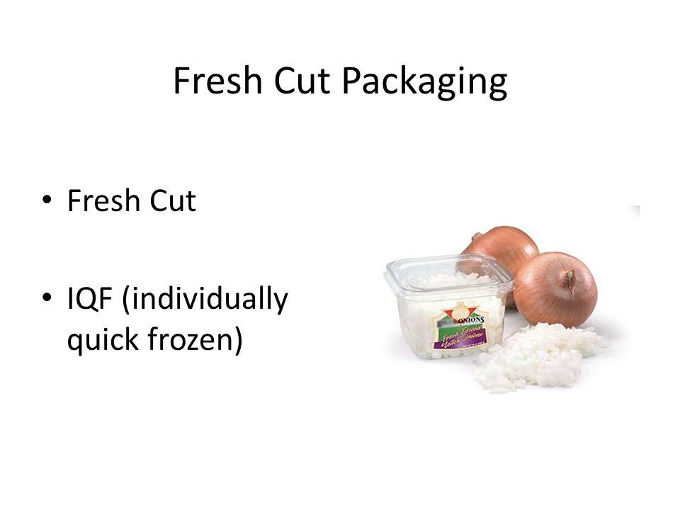 Fresh Cut Packaging Fresh Cut IQF (individually quick frozen)