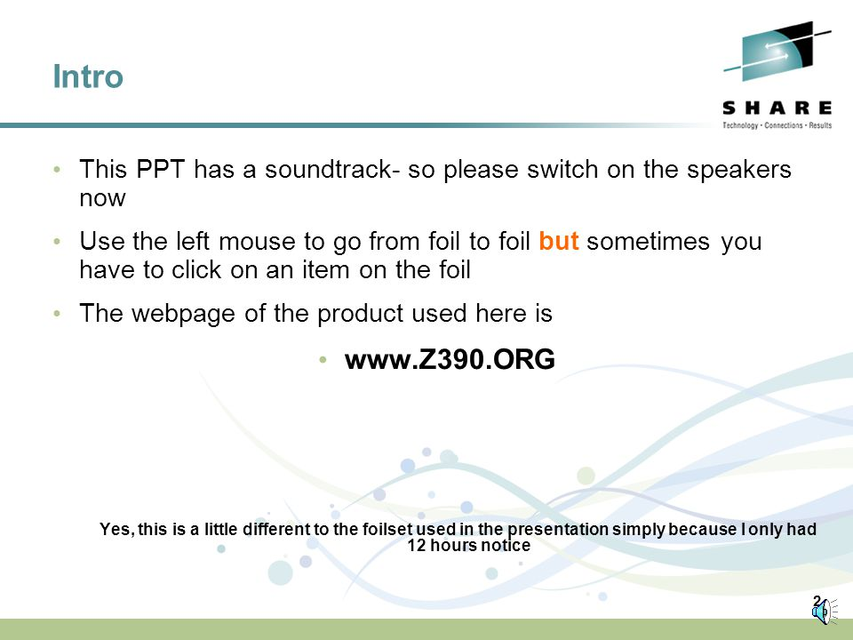 2 Intro This PPT has a soundtrack- so please switch on the speakers now Use the left mouse to go from foil to foil but sometimes you have to click on an item on the foil The webpage of the product used here is www.Z390.ORG Yes, this is a little different to the foilset used in the presentation simply because I only had 12 hours notice