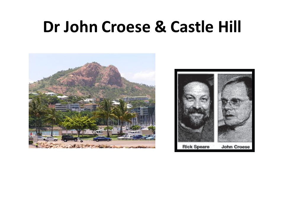 Dr John Croese & Castle Hill