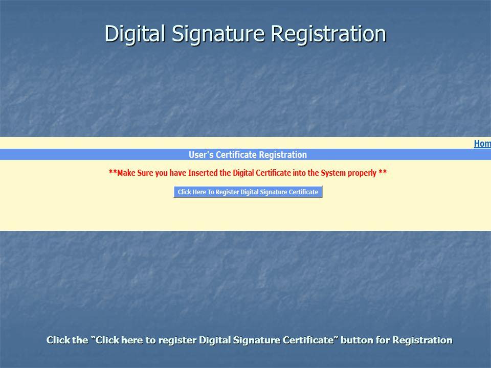 Digital Signature Registration Click the Click here to register Digital Signature Certificate button for Registration