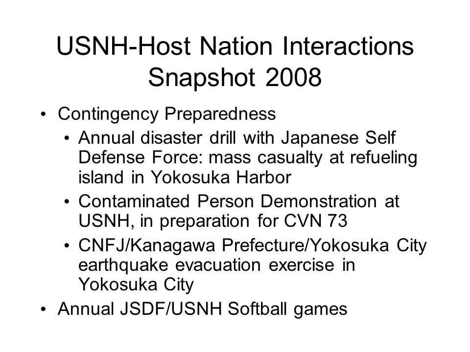 Objectives of the Host Nation Relationship Optimize prompt high quality local care for US forces and other US beneficiaries with urgent/emergent needs beyond MTF capabilities Facilitate medical cooperation with JSDF in military contingencies Establish joint preparedness for host nation civil contingencies/natural disasters Enhance professional and personal development of MTF staff in the overseas environment
