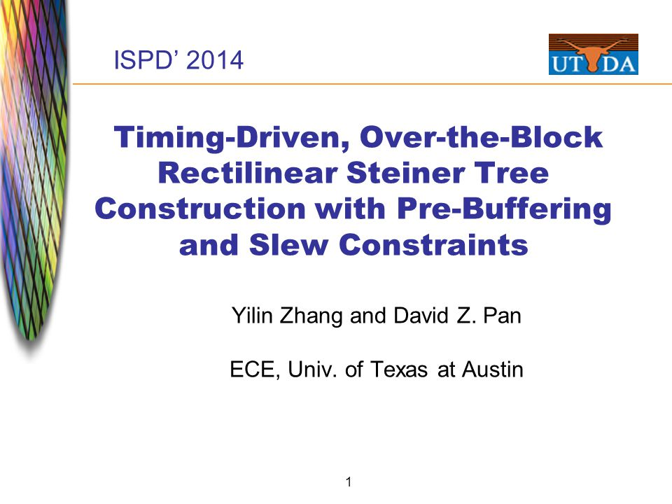 1 Timing-Driven, Over-the-Block Rectilinear Steiner Tree Construction with Pre-Buffering and Slew Constraints Yilin Zhang and David Z.