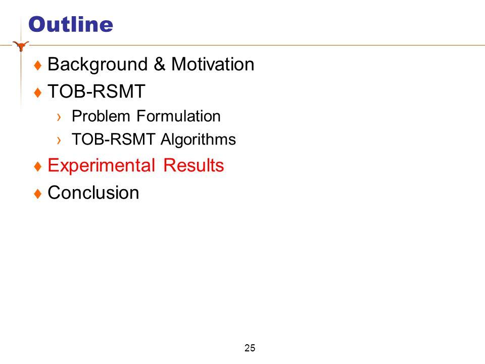 Outline  Background & Motivation  TOB-RSMT ›Problem Formulation ›TOB-RSMT Algorithms  Experimental Results  Conclusion 25