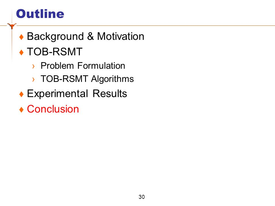 Outline  Background & Motivation  TOB-RSMT ›Problem Formulation ›TOB-RSMT Algorithms  Experimental Results  Conclusion 30