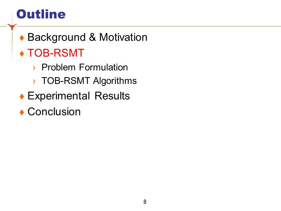 Outline  Background & Motivation  TOB-RSMT ›Problem Formulation ›TOB-RSMT Algorithms  Experimental Results  Conclusion 8