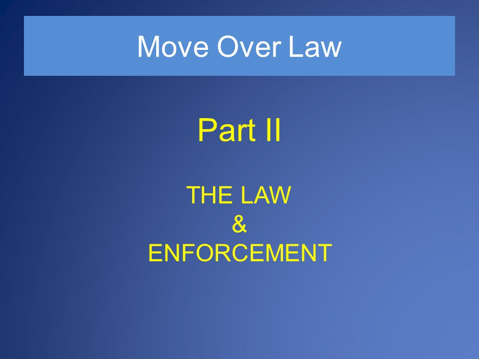 Move Over Law Part II THE LAW & ENFORCEMENT