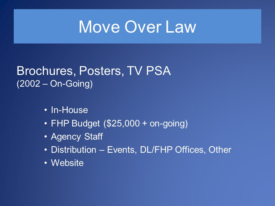 Move Over Law Brochures, Posters, TV PSA (2002 – On-Going) In-House FHP Budget ($25,000 + on-going) Agency Staff Distribution – Events, DL/FHP Offices, Other Website